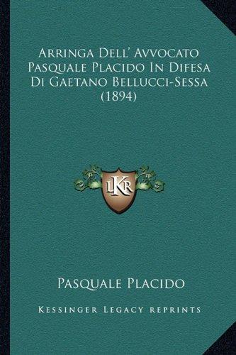 Arringa Dell' Avvocato Pasquale Placido in Difesa Di Gaetano Bellucci-Sessa (1894)