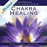 Chakra Healing: Guided Meditation and Creative Visualization