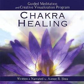 Chakra Healing: Guided Meditation and Creative Visualization