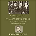Crossing the Williamsburg Bridge: Memories of an American Youngster Growing Up with Chassidic Survivors of the Holocaust | Rabbi Eli Hecht