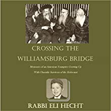 Crossing the Williamsburg Bridge: Memories of an American Youngster Growing Up with Chassidic Survivors of the Holocaust (       UNABRIDGED) by Rabbi Eli Hecht Narrated by Shlomo Zacks