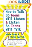 How to Talk So Teens Will Listen and Listen So Teens Will Talk