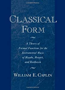 Classical Form A Theory Of Formal Functions For The Instrumental Music Of Haydn Mozart And Beethoven from OUP USA
