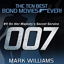 #9: On Her Majesty's Secret Service: The Ten Best Bond Movies...Ever!, Book 2 Audiobook by Mark Williams Narrated by Andy Barker