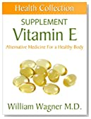 The Vitamin E Supplement: Alternative Medicine for a Healthy Body (Health Collection)