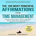 The 100 Most Powerful Affirmations for Time Management: Start with Self-Talk, and Do What Matters to Change Your Life Forever | Jason Thomas