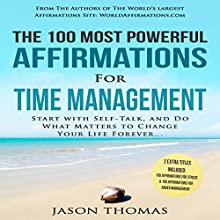 The 100 Most Powerful Affirmations for Time Management: Start with Self-Talk, and Do What Matters to Change Your Life Forever Audiobook by Jason Thomas Narrated by Denese Steele, David Spector