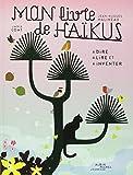 Mon livre de Haïkus : A dire, à lire et à inventer