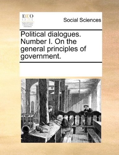 Political dialogues. Number I. On the general principles of government.