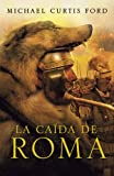 img - for La ca da de Roma (Spanish Edition) book / textbook / text book