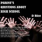 Parent's Questions About High School Hörbuch von D Rice Gesprochen von: Rachel Perry