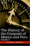 The History of the Conquest of Mexico & Peru - Volume II by William H. Prescott