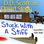 Stuck with a Stiff: The Stuck with a Series, Book 1 (       UNABRIDGED) by D. D. Scott, David Slegg Narrated by Karyn O'Bryant, Jeffrey Kafer