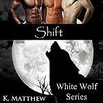 Shift: White Wolf, Book 8 | K Matthew