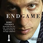 Endgame: Bobby Fischer's Remarkable Rise and Fall—from America's Brightest Prodigy to the Edge of Madness | Frank Brady
