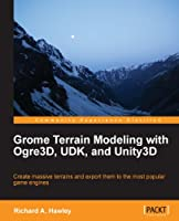 Grome Terrain Modeling with Ogre3D, UDK, and Unity3D Front Cover
