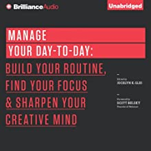 Manage Your Day-to-Day: Build Your Routine, Find Your Focus, and Sharpen Your Creative Mind (       UNABRIDGED) by Jocelyn K. Glei (Editor) Narrated by Fred Stella, Laural Merlington