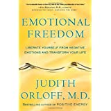 Emotional Freedom: Liberate Yourself from Negative Emotions and Transform Your Life ~ Judith Orloff
