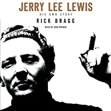 Jerry Lee Lewis: His Own Story (       UNABRIDGED) by Rick Bragg Narrated by John Pruden