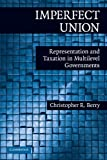 img - for Imperfect Union: Representation and Taxation in Multilevel Governments (Political Economy of Institutions and Decisions) book / textbook / text book