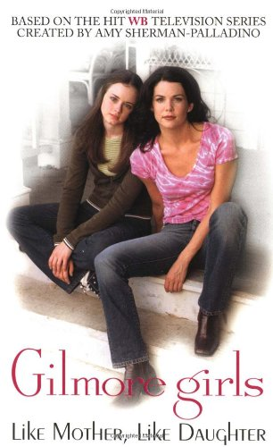 Like Mother, Like Daughter (Gilmore Girls, No. 1), by Catherine Clark