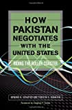 How Pakistan Negotiates with the United States: Riding the Roller Coaster (Cross-Cultural Negotiation Books)