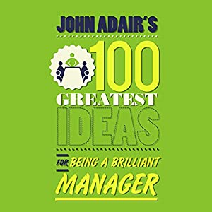 John Adair's 100 Greatest Ideas for Being a Brilliant Manager Audiobook