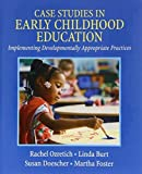 img - for Case Studies in Early Childhood Education: Implementing Developmentally Appropriate Practices 1st edition by Rachel Ozretich, Linda Burt, Susan Doescher, Martha Foster (2009) Paperback book / textbook / text book