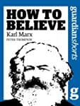 Karl Marx: How to Believe