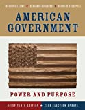 American Government: Power and Purpose (Brief Tenth Edition - 2008 Election Update) (0393113841) by Lowi, Theodore J.