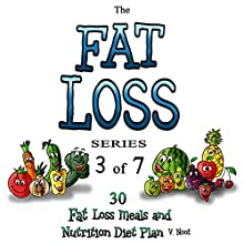 Fat Loss Tips 3: The Fat Loss Series: Book 3 of 7: 30 Fat Loss Meals and Nutrition Diet Plan (       UNABRIDGED) by V. Noot Narrated by Cathy Burnham Martin