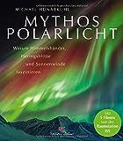 Mythos Polarlicht - Warum Himmelsbänder, Heringsblitze und Sonnenwinde faszinieren