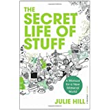 The Secret Life of Stuff: A Manual for a New Material Worldby Julie Hill