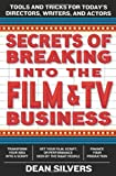 Secrets of Breaking into the Film and TV Business: Tools and Tricks for Todays Directors, Writers, and Actors
