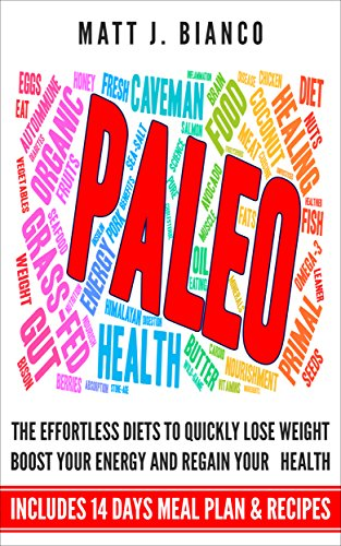 Paleo: The Effortless Diet to Quickly Lose Weight, Boost Your Energy, and Regain Your Health (Includes 14 days Meal Plan and Recipes)