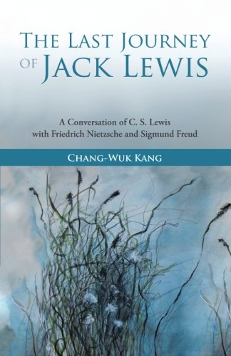The Last Journey of Jack Lewis: A Conversation of C.S. Lewis with Friedrich Nietzsche and Sigmund Freud