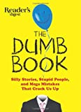 Editors of Reader's Digest The Dumb Book: Silly Stories, Stupid People and Mega-Mistakes That Crack Us Up