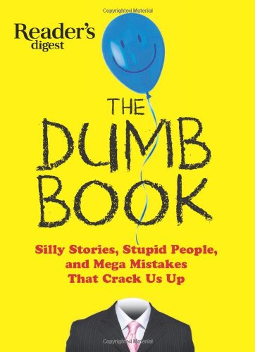 The Dumb Book: Silly Stories, Stupid People and Mega-mistakes that Crack Us Up PDF