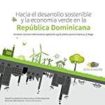 Hacia el Desarrollo Sostenible y la Economía Verde en la República Dominicana: [Towards Sustainable Development and Green Economy in the Dominican Republic] |  Global Foundation for Democracy and Development