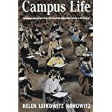 Campus Life: Undergraduate Cultures from the End of the Eighteenth Century to the Present ~ Helen Lefkowitz Horowitz