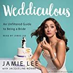 Weddiculous: An Unfiltered Guide to Being a Bride | Jamie Lee,Jacqueline Novak