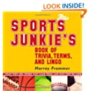 The Sports Junkie's Book of Trivia, Terms, and Lingo: What They Are, Where They Came From, and How They're Used