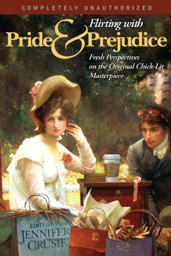 Flirting With Pride And Prejudice: Fresh Perspectives On The Original Chick Lit Masterpiece (Smart Pop series)