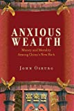 "John Osburg, ""Anxious Wealth: Money and Morality Among China's New Rich"" (Stanford UP, 2013)"
