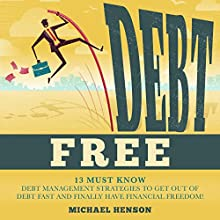 Debt Free: 13 Must-know Debt Management Strategies to Get Out of Debt Fast and Finally Have Financial Freedom (       UNABRIDGED) by Michael Henson Narrated by John John Edmondson