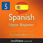 Upper Beginner Conversation #16 (Spanish) |  Innovative Language Learning