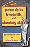 Steam Drills, Treadmills. and Shooting Stars -a story of our times-