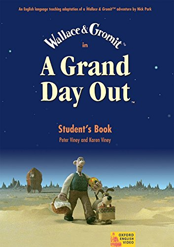 A Grand Day Out™: Wallace & Gromit. A Grand Day Out: Student Book: Student's Book