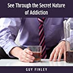 See Through the Secret Nature of Addiction | Guy Finley