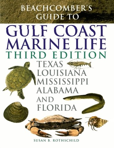 Beachcomber's Guide to Gulf Coast Marine Life: Texas, Louisiana,...